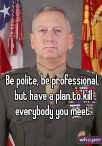 sekretarz-obrony-w-administracji-d-trumpa-general-james-mattis-badz-uprzejmy-zachowuj-sie-profesjonalnie-ale-zawsze-miej-w-glowie-plan-zabojstwa-kazdej-napotkanej-osoby